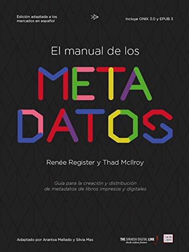 El manual de los metadatos: Guía para la creación y distribución de metadatos de libros impresos y digitales por Renée Register