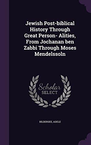 jewish-post-biblical-history-through-great-person-alities-from-jochanan-ben-zabbi-through-moses-mend
