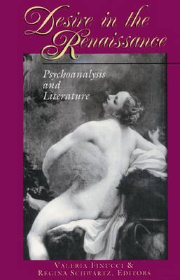 [Desire in the Renaissance: Psychoanalysis and Literature] (By: Valeria Finucci) [published: November, 1994]