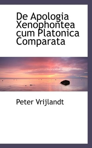De Apologia Xenophontea cum Platonica Comparata
