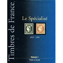 Le Spécialisé 1849-1900 : Tome 1, timbres de France du n°1 à 106 et leurs variétés