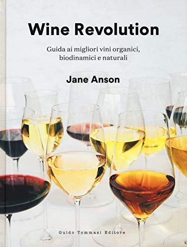 Wine revolution. Guida ai migliori vini organici, biodinamici e naturali. Ediz. illustrata