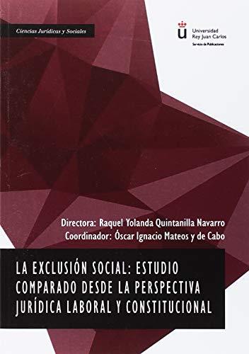 La exclusión social: estudio comparado desde la perspectiva jurídica laboral y constitucional por Óscar Ignacio,Quintanilla Navarro, Raquel Mateos y de Cabo
