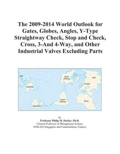 The 2009-2014 World Outlook for Gates, Globes, Angles, Y-Type Straightway Check, Stop and Check, Cross, 3-And 4-Way, and Other Industrial Valves Excluding Parts