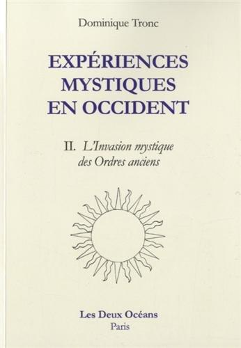 Expériences mystiques en Occident : Tome 2, L'invasion mystique en France des ordres anciens