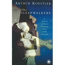 The Sleepwalkers: A History of Man's Changing Vision of the Universe (Compass) by Arthur Koestler (1990-06-05)