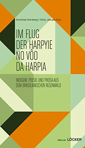 Preisvergleich Produktbild Im Flug der Harpyie: Indigene Poesie und Prosa aus dem brasilianischen Regenwald  Übersetzt von Erika Maria Heiss Lopes, Dorothea Nürnberg edition pen Bd. 29