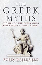 The Greek Myths: Stories of the Greek Gods and Heroes Vividly Retold by Robin Waterfield (2016-07-26)