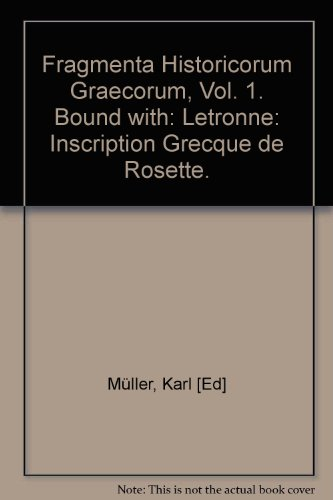 Fragmenta Historicorum Graecorum, Vol. 1. Bound with: Letronne: Inscription Grecque de Rosette. (Volle Rosette)