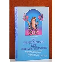 """Die Geheimnisse der Aromatherapie. Wohlgerüche für Gesundheit und Kraft, Vitalität, Jugend und Schönheit. Erfahrungen einer Pionierin des """"Heilens mit Düften"""""""