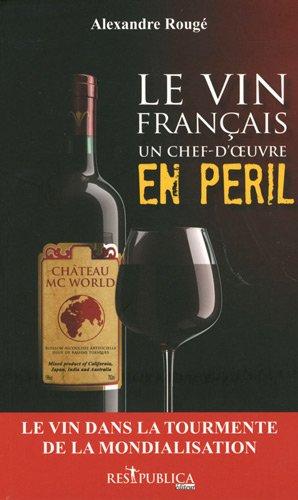 Le vin français, un chef-d'oeuvre en péril par Alexandre Rougé