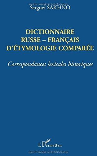 Dictionnaire russe-franais d'etymologie compare : correspondances lexicales historiques