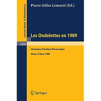 Les Ondelettes en 1989: Seminaire d'Analyse Harmonique, Universite de Paris-Sud, Orsay
