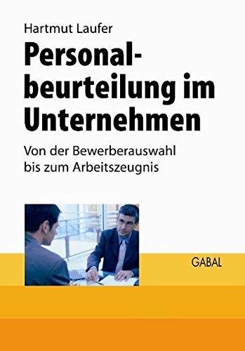 Personalbeurteilung im Unternehmen. Von der Bewerberauswahl bis zum Arbeitszeugnis
