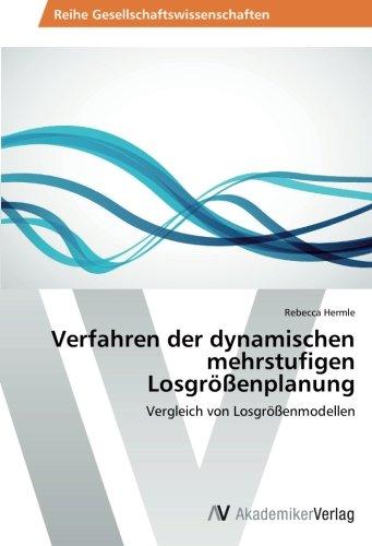 Verfahren der dynamischen mehrstufigen Losgrößenplanung: Vergleich von Losgrößenmodellen