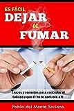 Es fácil dejar de fumar: Es fácil dejar de fumar sin engordar, si sabes como/Aprende a dejar de fumar/deja las adicciones