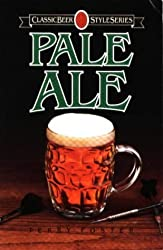 Pale Ale (Classic Beer Style Series, 1) by Terry Foster (1998-01-26)
