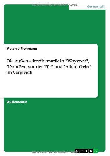 Die Au??enseiterthematik in Woyzeck, Drau??en vor der T??r und Adam Geist im Vergleich by Melanie Plohmann (2008-09-15)