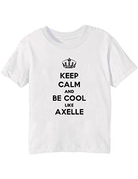 Keep Calm And Be Cool Like Axelle Bambini Unisex Ragazzi Ragazze T-Shirt Maglietta Bianco Maniche Corte Tutti...