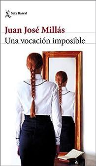 Una vocación imposible: Cuentos completos par Juan José Millás
