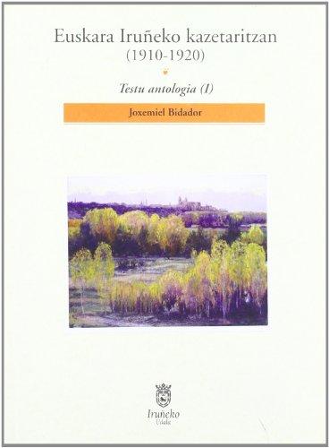 Euskara Iruñeko Kazetaritzan (1910 - 1920) Testu Antologia I por Joxemiel Bidador