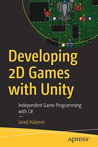 Developing 2D Games with Unity: Independent Game Programming with C# por Jared Halpern