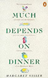 Much Depends on Dinner: The Extraordinary History and Mythology, Allure and Obsessions, Perils and Taboos of an Ordinary Meal by Margaret Visser (1989-11-23)