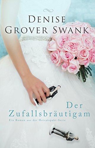 Der Zufallsbräutigam: Ein Roman aus der Heiratspakt-Serie (Hochzeit Gebet Die)