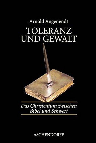 Toleranz und Gewalt: Das Christentum zwischen Bibel und Schwert