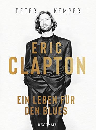Eric Clapton. Ein Leben für den Blues