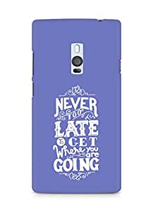 AMEZ never to late to reach where you are going Back Cover For OnePlus Two