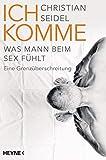 Ich komme: Was Mann beim Sex fühlt - Eine Grenzüberschreitung - Christian Seidel