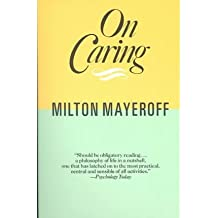 [(On Caring)] [Author: Milton Mayeroff] published on (November, 1990)