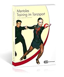 Mentales Training im Tanzsport: Das Praxishandbuch