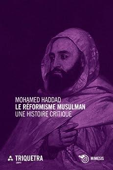 Le réformisme musulman. Une histoire critique (French Edition) di [Haddad, Mohamed]