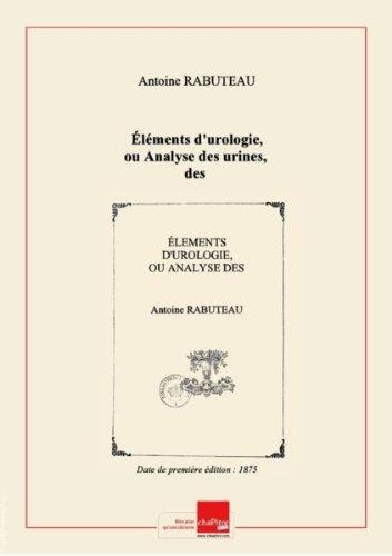 lments d'urologie, ou Analyse des urines, des dpts et calculs urinaires, par A. Rabuteau,... [Edition de 1875]