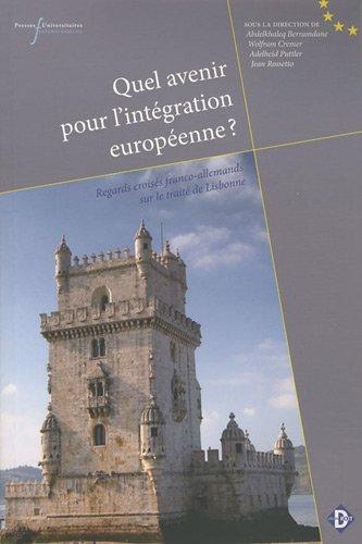 Quel avenir pour l'intégration européenne ? : Regards croisés franco-allemands sur le traité de Lisbonne par Jean Rossetto, Adelheid Puttler, Wolfram Cremer, Abdelkhaleq Berramdane