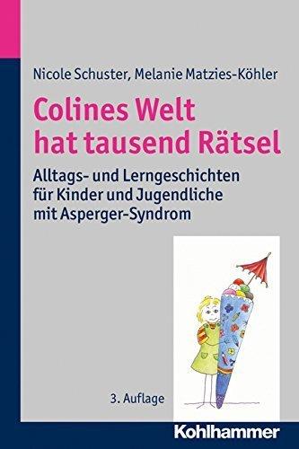 Colines Welt hat tausend Rätsel: Alltags- und Lerngeschichten für Kinder und Jugendliche mit Asperger-Syndrom von Nicole Schuster (1. Oktober 2014) Taschenbuch