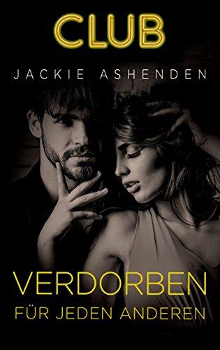 Verdorben für jeden anderen: Erotischer Roman (Club 6) von [Ashenden, Jackie]
