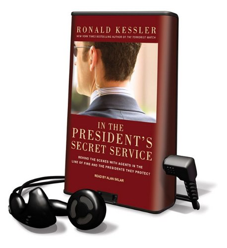 In the President's Secret Service: Behind the Scenes with Agents in the Line of Fire and the Presidents They Protect [With Headphones] (Playaway Top Adult Picks B)