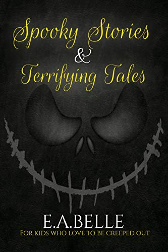 Spooky Stories and Terrifying Tales: For Kids Who Love to be Creeped Out (English Edition)