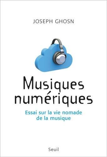 Musiques numériques : Essai sur la vie nomade de la musique