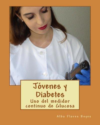 Jovenes y Diabetes: Uso del medidor continuo de Glucosa: Volume 2 (Mi Trabajo Fin de Grado) por Alba Flores Reyes