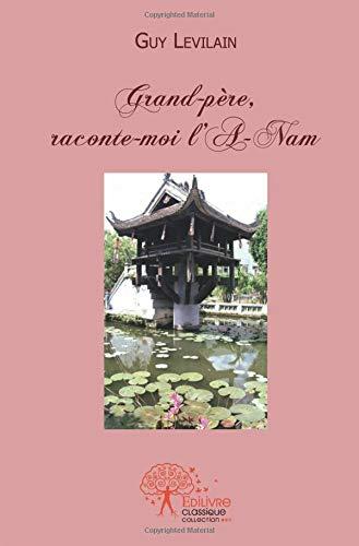 Grand-père raconte-moi l'A-Nam par Guy Levilain
