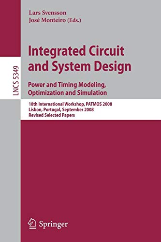 Integrated Circuit and System Design. Power and Timing Modeling, Optimization and Simulation: 18th International Workshop, PATMOS 2008, Lisbon, ... Notes in Computer Science, Band 5349)