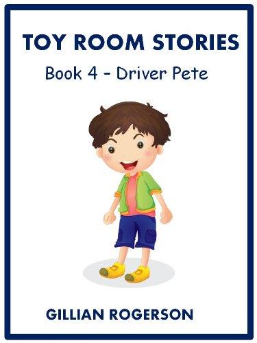 Epub Gratis Toy Room Stories -  Book 4 - Driver Pete (Children's Illustrated Short Story)