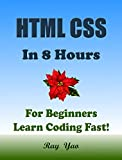 HTML CSS JavaScript: In 8 Hours, For Beginners, Learn Coding Fast! Html Programming Language Crash Course, QuickStart Tutorial Book with Hands-On Projects in Easy Steps! An Ultimate Beginner's Guide!