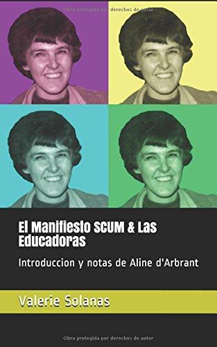 El Manifiesto SCUM & Las Educadoras: Introduccion y notas de Aline d'Arbrant por Valerie Solanas