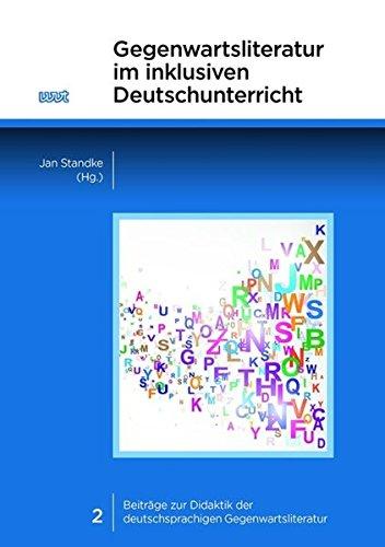 Gegenwartsliteratur im inklusiven Deutschunterricht (Beiträge zur Didaktik der deutschsprachigen Gegenwartsliteratur)