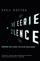 The Eerie Silence: Renewing Our Search for Alien Intelligence by Paul Davies (2011-04-13)